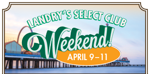 Landry's Select Club Weekend August 23rd - August 25th. Buy one all day ride pass - get one free!