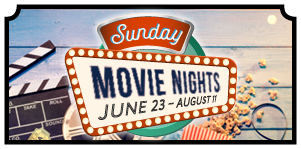 Sunday Movie Nights, June 23 to August 11. Click to view details.